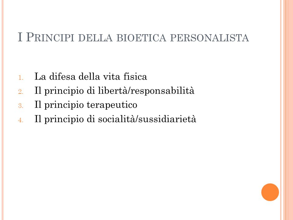 I P RINCIPI DELLA BIOETICA PERSONALISTA 1.La difesa della vita fisica 2.