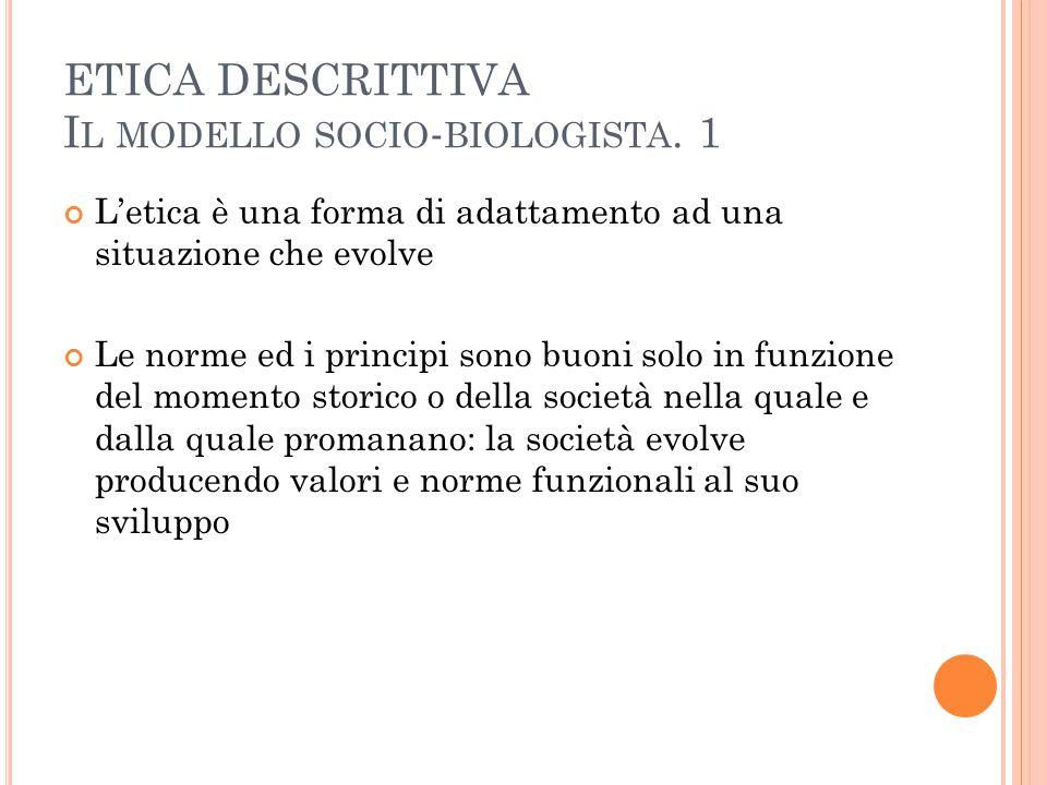 ETICA DESCRITTIVA I L MODELLO SOCIO - BIOLOGISTA.