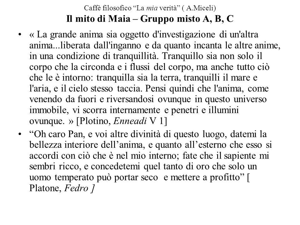 """Caffè filosofico """"La mia verità"""" ( A.Miceli) Il mito di Maia – Gruppo misto A, B, C « La grande anima sia oggetto d'investigazione di un'altra anima.."""