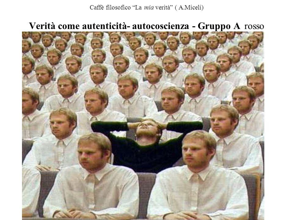 """Caffè filosofico """"La mia verità"""" ( A.Miceli) Verità come autenticità- autocoscienza - Gruppo A rosso"""
