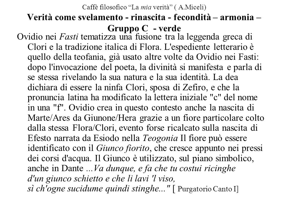 Ovidio nei Fasti tematizza una fusione tra la leggenda greca di Clori e la tradizione italica di Flora. L'espediente letterario è quello della teofani