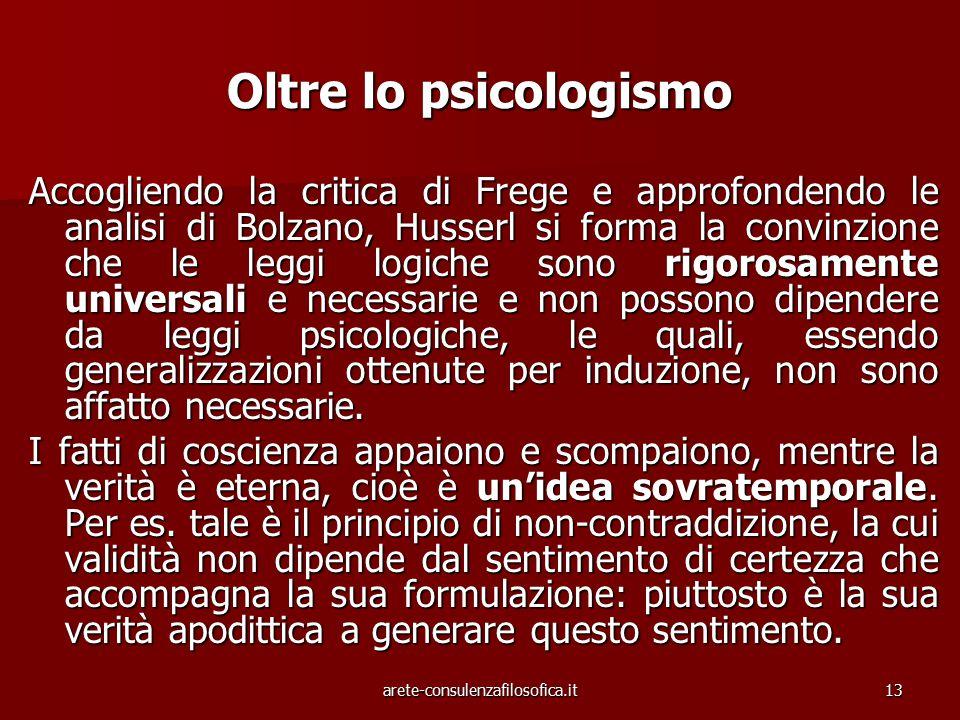 13 Oltre lo psicologismo Accogliendo la critica di Frege e approfondendo le analisi di Bolzano, Husserl si forma la convinzione che le leggi logiche s
