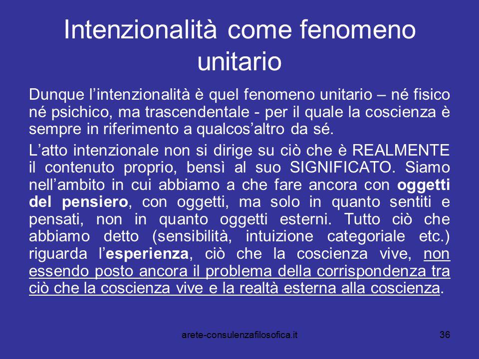 36 Intenzionalità come fenomeno unitario Dunque l'intenzionalità è quel fenomeno unitario – né fisico né psichico, ma trascendentale - per il quale la
