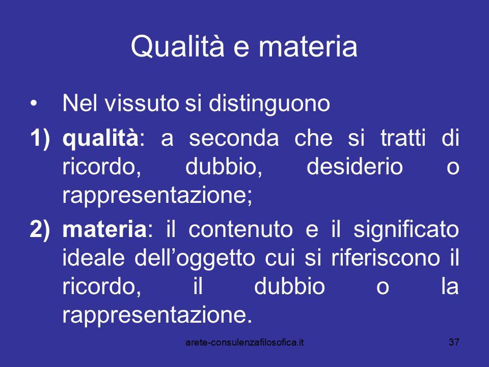 37 Qualità e materia Nel vissuto si distinguono 1)qualità: a seconda che si tratti di ricordo, dubbio, desiderio o rappresentazione; 2)materia: il con