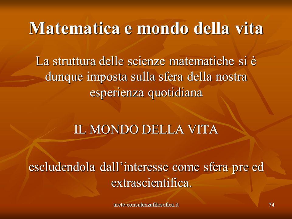 74 Matematica e mondo della vita La struttura delle scienze matematiche si è dunque imposta sulla sfera della nostra esperienza quotidiana IL MONDO DE