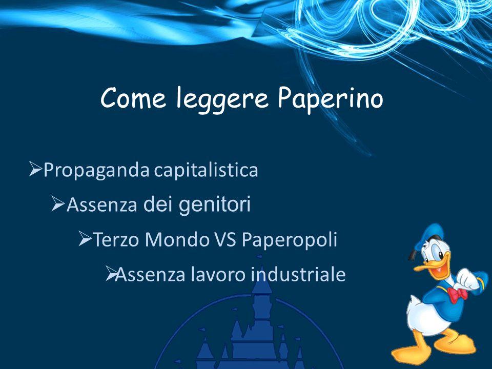 Come leggere Paperino  Propaganda capitalistica  Assenza dei genitori  Terzo Mondo VS Paperopoli  Assenza lavoro industriale