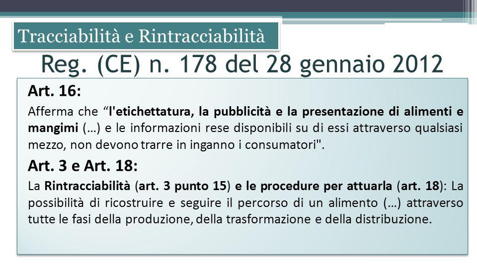 """Tracciabilità e Rintracciabilità Art. 16: Afferma che """"l'etichettatura, la pubblicità e la presentazione di alimenti e mangimi (…) e le informazioni r"""