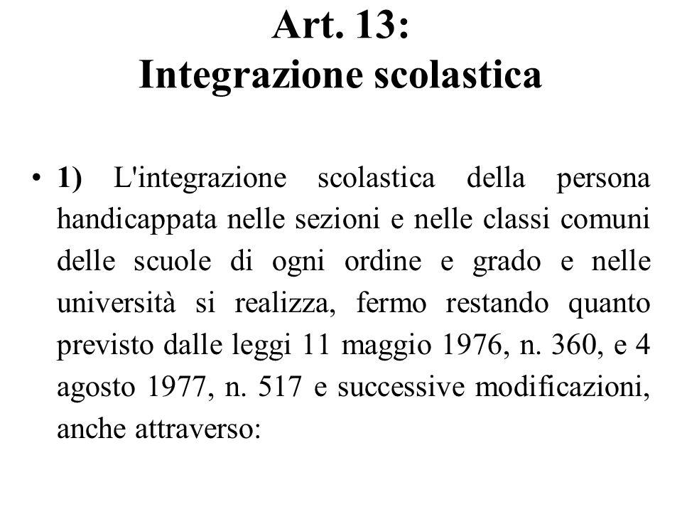 Art. 13: Integrazione scolastica 1) L'integrazione scolastica della persona handicappata nelle sezioni e nelle classi comuni delle scuole di ogni ordi