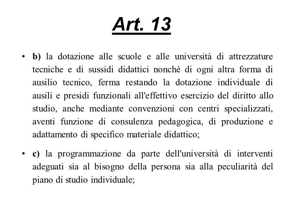 Art. 13 b) la dotazione alle scuole e alle università di attrezzature tecniche e di sussidi didattici nonché di ogni altra forma di ausilio tecnico, f