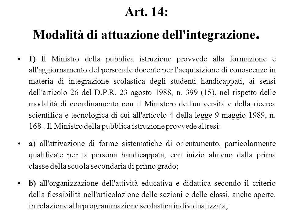 Art. 14: Modalità di attuazione dell'integrazione. 1) Il Ministro della pubblica istruzione provvede alla formazione e all'aggiornamento del personale