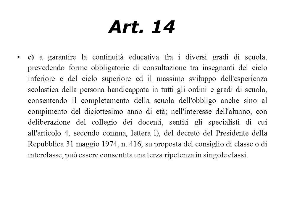 Art. 14 c) a garantire la continuità educativa fra i diversi gradi di scuola, prevedendo forme obbligatorie di consultazione tra insegnanti del ciclo