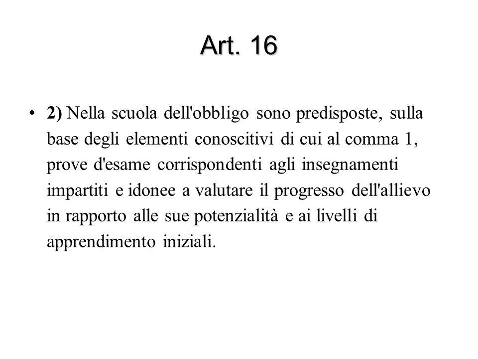Art. 16 2) Nella scuola dell'obbligo sono predisposte, sulla base degli elementi conoscitivi di cui al comma 1, prove d'esame corrispondenti agli inse