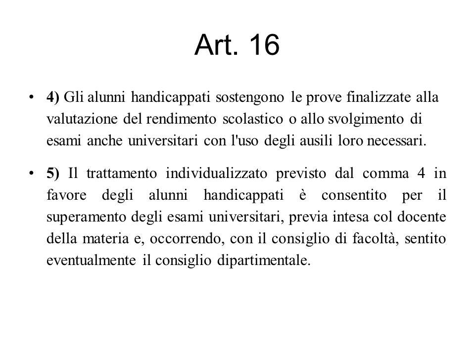 Art. 16 4) Gli alunni handicappati sostengono le prove finalizzate alla valutazione del rendimento scolastico o allo svolgimento di esami anche univer