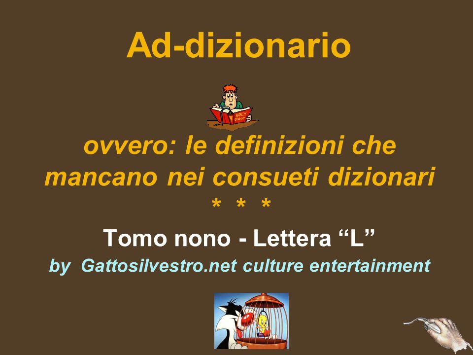 Ad-dizionario ovvero: le definizioni che mancano nei consueti dizionari * * * Tomo nono - Lettera L by Gattosilvestro.net culture entertainment