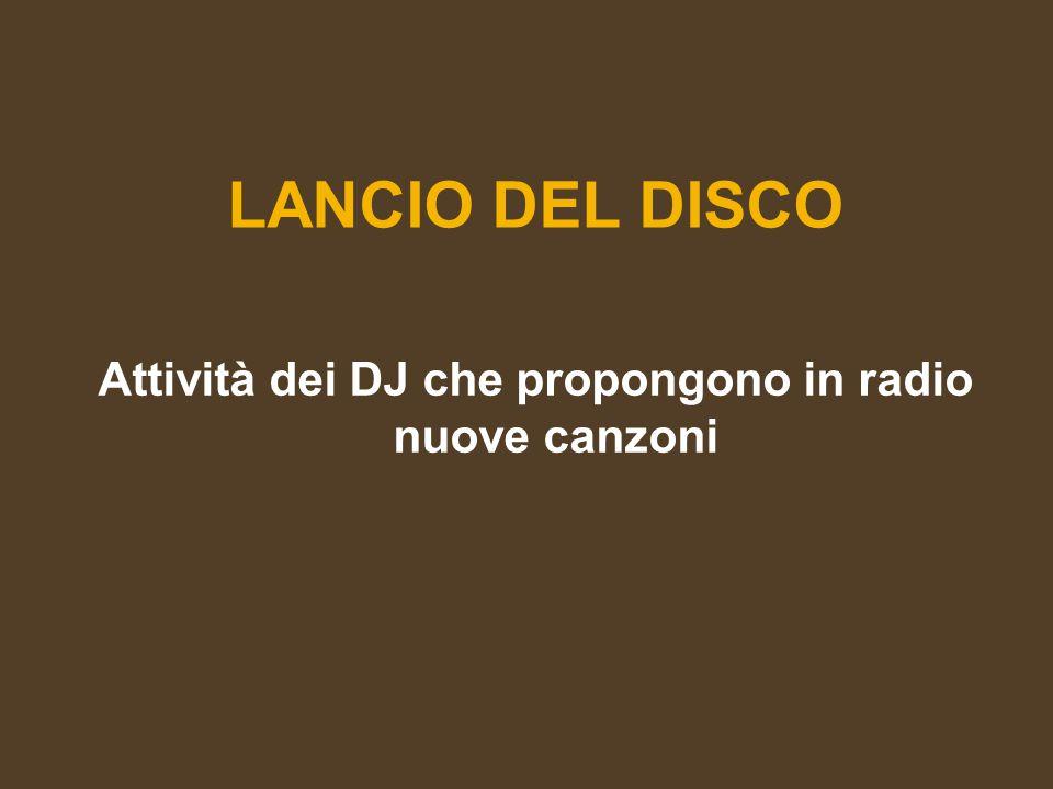 LANCIO DEL DISCO Attività dei DJ che propongono in radio nuove canzoni