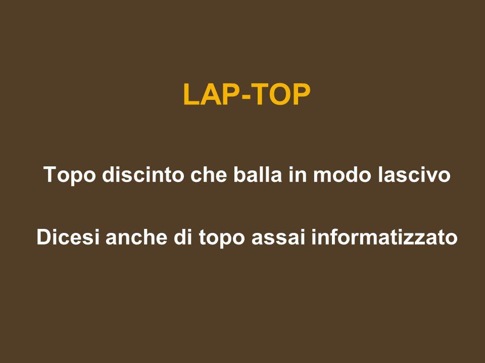 LAP-TOP Topo discinto che balla in modo lascivo Dicesi anche di topo assai informatizzato