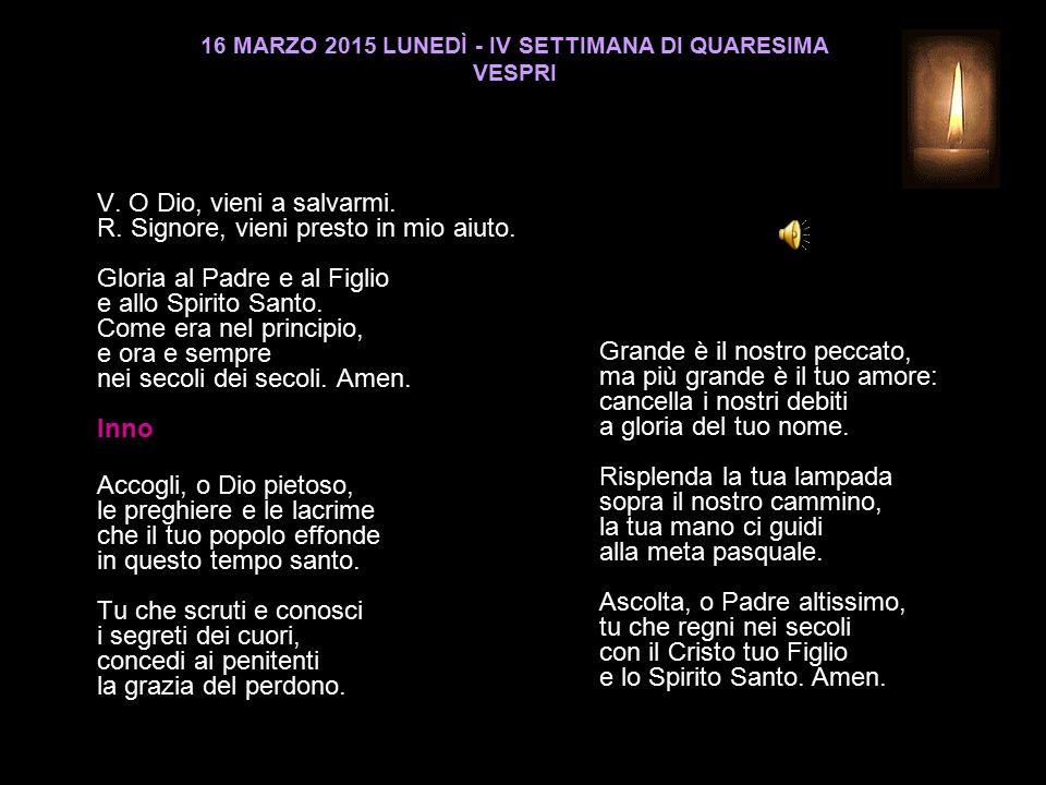 16 MARZO 2015 LUNEDÌ - IV SETTIMANA DI QUARESIMA VESPRI V.