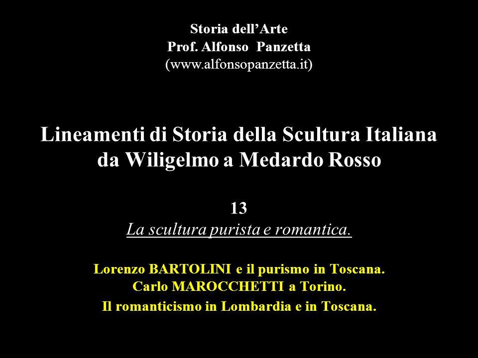 Lineamenti di Storia della Scultura Italiana da Wiligelmo a Medardo Rosso 13 La scultura purista e romantica. Lorenzo BARTOLINI e il purismo in Toscan