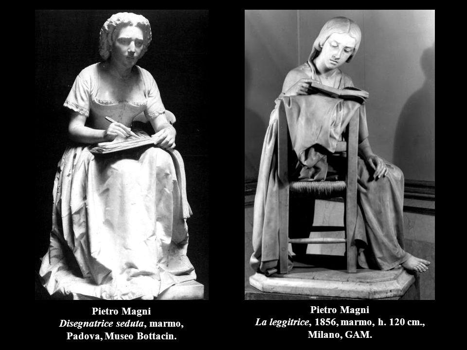Pietro Magni Disegnatrice seduta, marmo, Padova, Museo Bottacin. Pietro Magni La leggitrice, 1856, marmo, h. 120 cm., Milano, GAM.