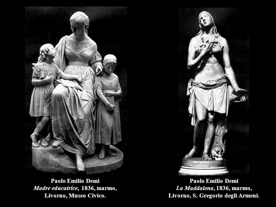 Paolo Emilio Demi Madre educatrice, 1836, marmo, Livorno, Museo Civico. Paolo Emilio Demi La Maddalena, 1836, marmo, Livorno, S. Gregorio degli Armeni