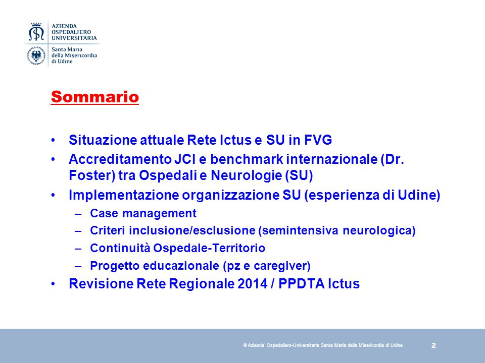 43 © Azienda Ospedaliero-Universitaria Santa Maria della Misericordia di Udine SU: Best Practice Implementation Stroke Unit –Dimissioni precoci neuroriabilitazione – Osp.