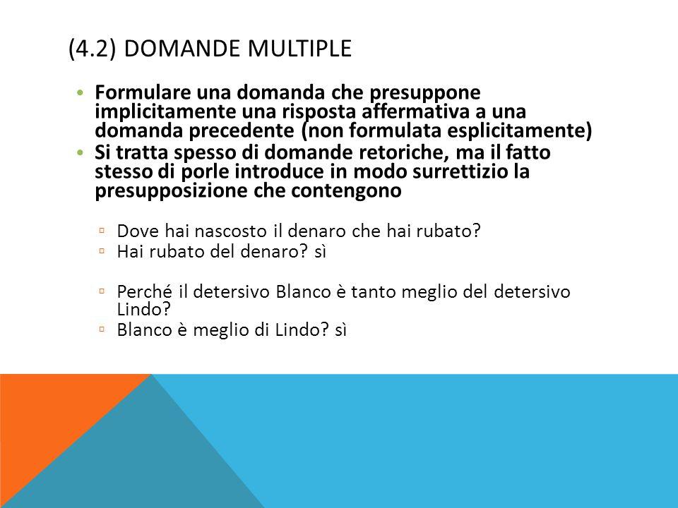 (4.2) DOMANDE MULTIPLE Formulare una domanda che presuppone implicitamente una risposta affermativa a una domanda precedente (non formulata esplicitam