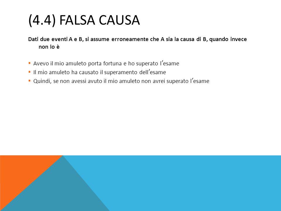 (4.4) FALSA CAUSA Dati due eventi A e B, si assume erroneamente che A sia la causa di B, quando invece non lo è  Avevo il mio amuleto porta fortuna e