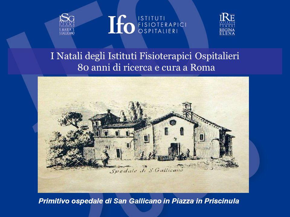 I Natali degli Istituti Fisioterapici Ospitalieri 80 anni di ricerca e cura a Roma Primitivo ospedale di San Gallicano in Piazza in Priscinula