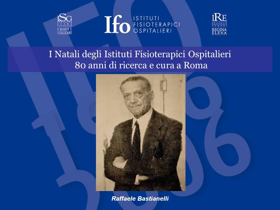 I Natali degli Istituti Fisioterapici Ospitalieri 80 anni di ricerca e cura a Roma Raffaele Bastianelli