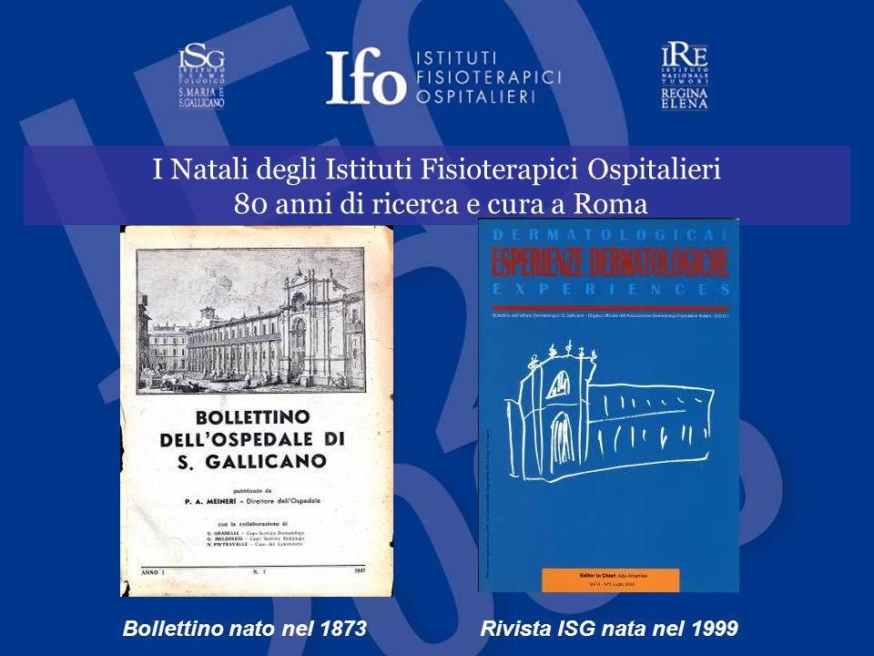 I Natali degli Istituti Fisioterapici Ospitalieri 80 anni di ricerca e cura a Roma Bollettino nato nel 1873Rivista ISG nata nel 1999
