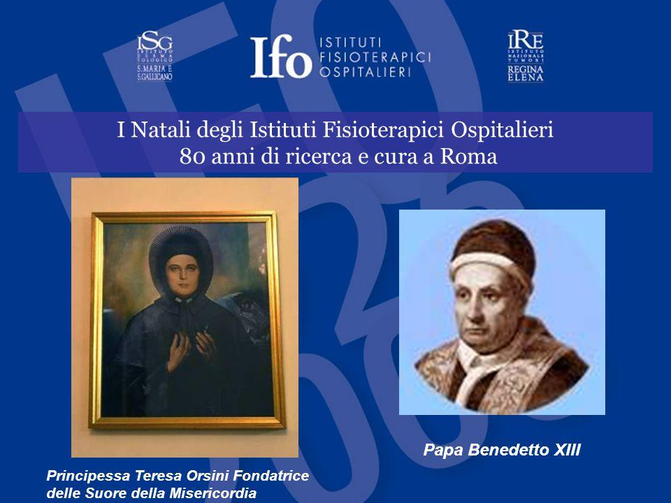 I Natali degli Istituti Fisioterapici Ospitalieri 80 anni di ricerca e cura a Roma Papa Benedetto XIII Principessa Teresa Orsini Fondatrice delle Suor