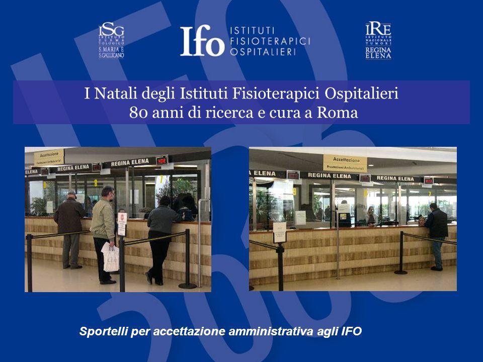 I Natali degli Istituti Fisioterapici Ospitalieri 80 anni di ricerca e cura a Roma Sportelli per accettazione amministrativa agli IFO