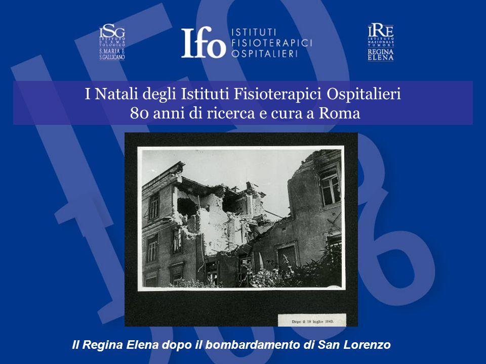 I Natali degli Istituti Fisioterapici Ospitalieri 80 anni di ricerca e cura a Roma Il Regina Elena dopo il bombardamento di San Lorenzo