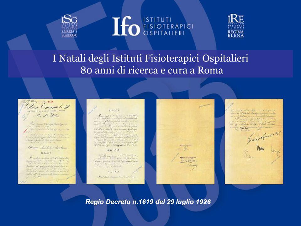 I Natali degli Istituti Fisioterapici Ospitalieri 80 anni di ricerca e cura a Roma Regio Decreto n.1619 del 29 luglio 1926