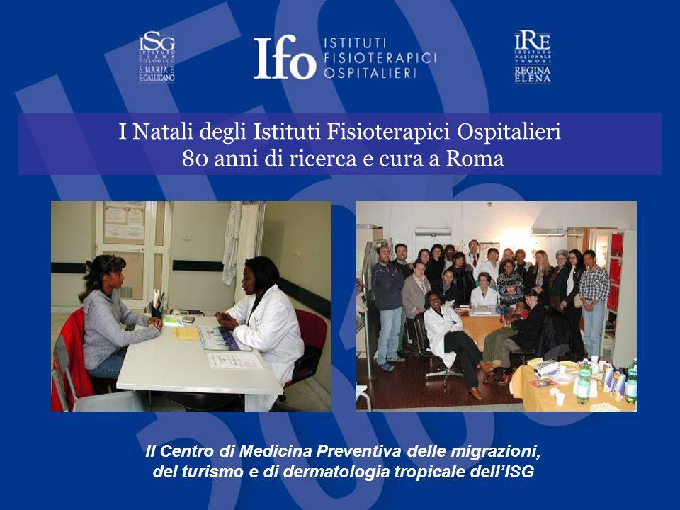 I Natali degli Istituti Fisioterapici Ospitalieri 80 anni di ricerca e cura a Roma Il Centro di Medicina Preventiva delle migrazioni, del turismo e di dermatologia tropicale dell'ISG