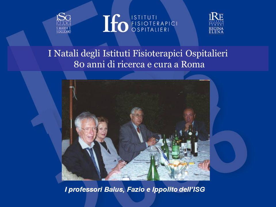 I Natali degli Istituti Fisioterapici Ospitalieri 80 anni di ricerca e cura a Roma I professori Balus, Fazio e Ippolito dell'ISG