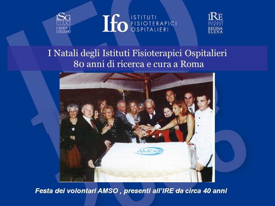 I Natali degli Istituti Fisioterapici Ospitalieri 80 anni di ricerca e cura a Roma Festa dei volontari AMSO, presenti all'IRE da circa 40 anni
