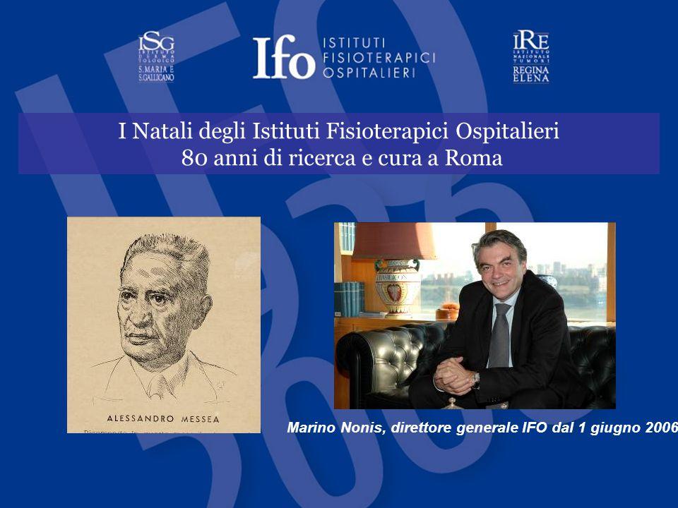I Natali degli Istituti Fisioterapici Ospitalieri 80 anni di ricerca e cura a Roma Marino Nonis, direttore generale IFO dal 1 giugno 2006