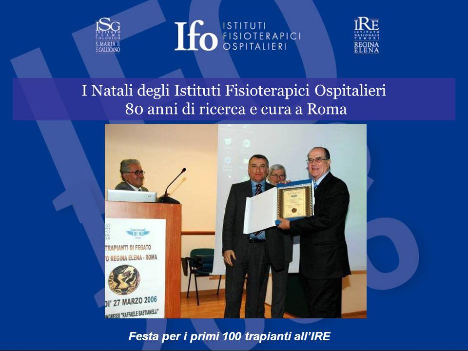 I Natali degli Istituti Fisioterapici Ospitalieri 80 anni di ricerca e cura a Roma Festa per i primi 100 trapianti all'IRE