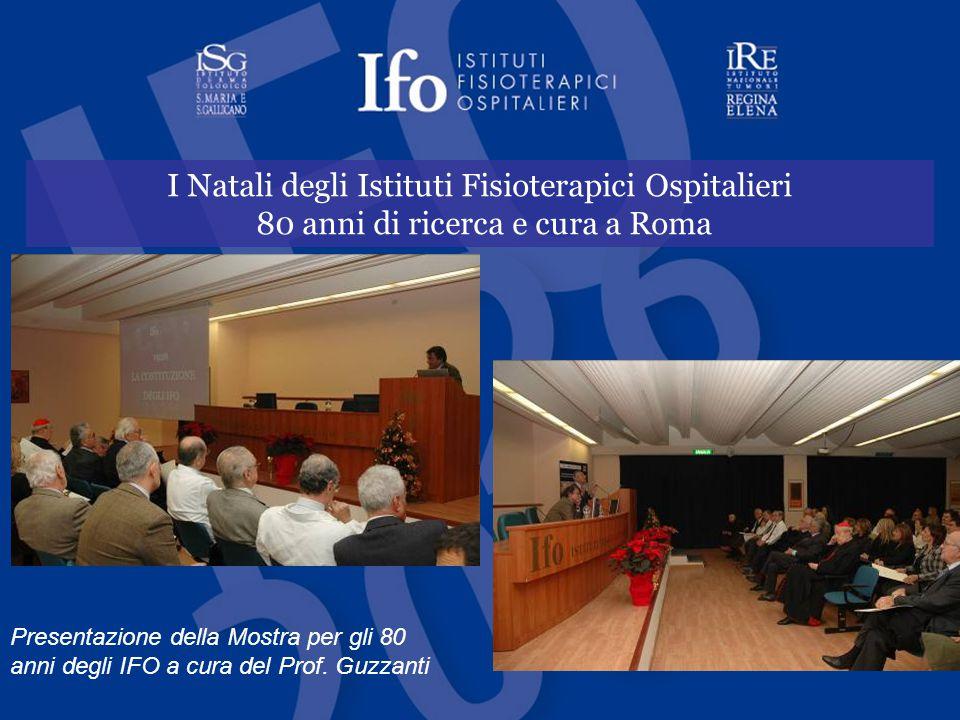 I Natali degli Istituti Fisioterapici Ospitalieri 80 anni di ricerca e cura a Roma Presentazione della Mostra per gli 80 anni degli IFO a cura del Prof.