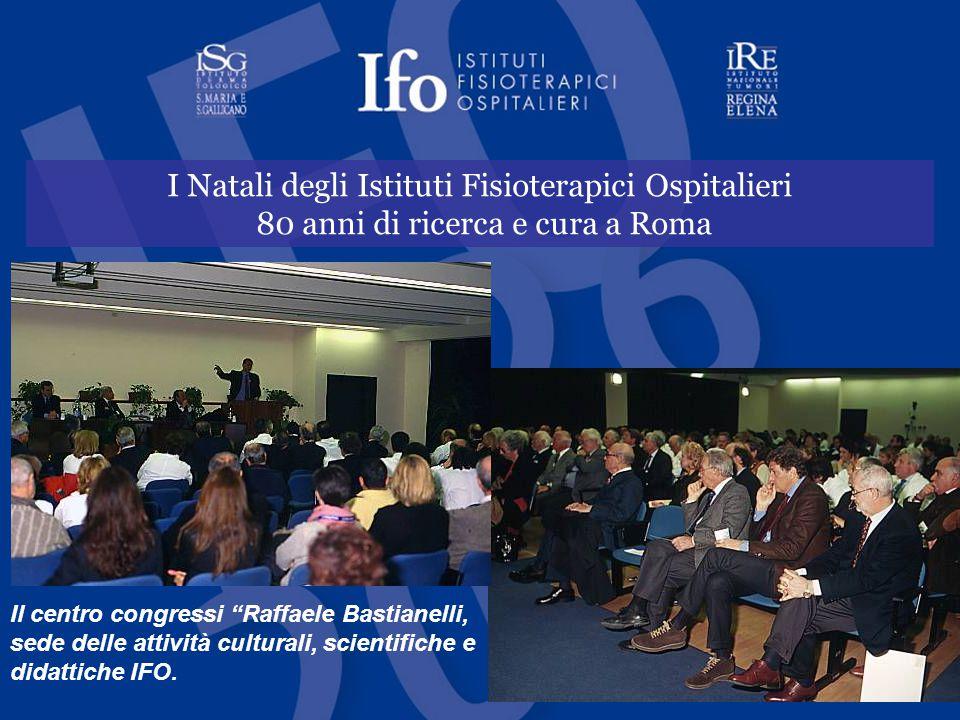 I Natali degli Istituti Fisioterapici Ospitalieri 80 anni di ricerca e cura a Roma Il centro congressi Raffaele Bastianelli, sede delle attività culturali, scientifiche e didattiche IFO.