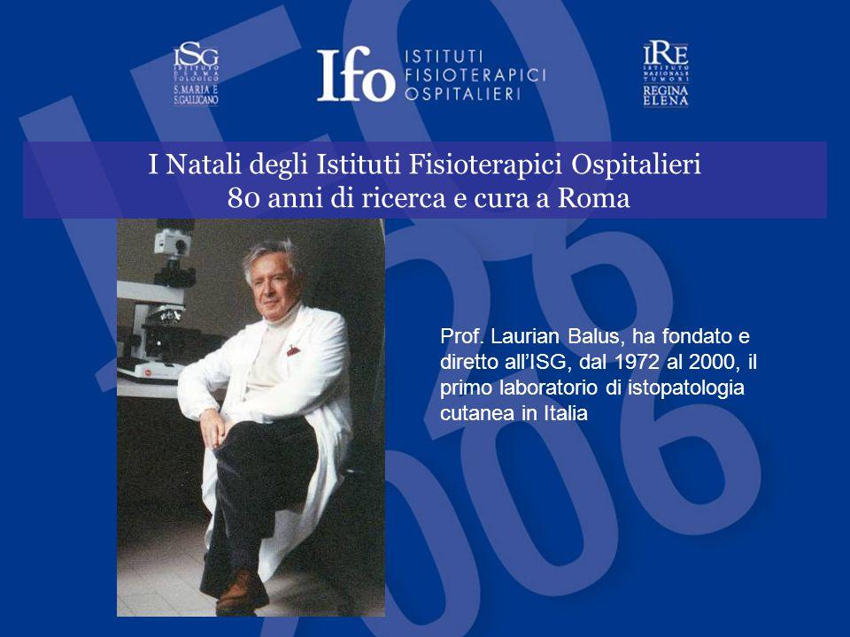 I Natali degli Istituti Fisioterapici Ospitalieri 80 anni di ricerca e cura a Roma Prof. Laurian Balus, ha fondato e diretto all'ISG, dal 1972 al 2000