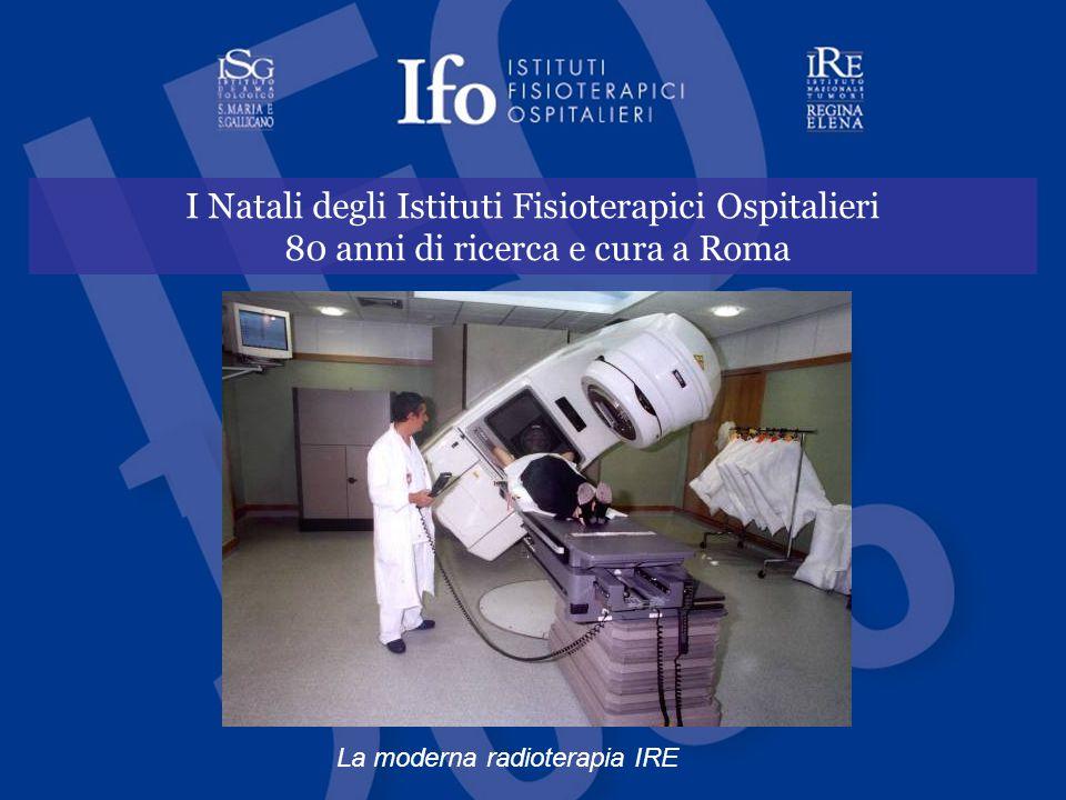 I Natali degli Istituti Fisioterapici Ospitalieri 80 anni di ricerca e cura a Roma La moderna radioterapia IRE