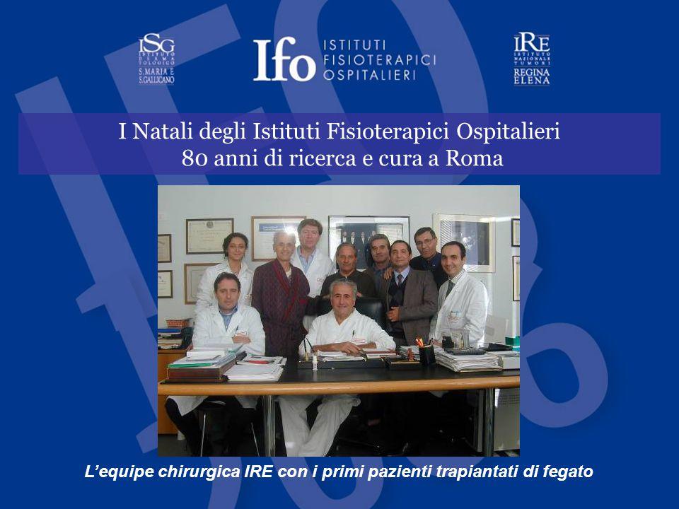 I Natali degli Istituti Fisioterapici Ospitalieri 80 anni di ricerca e cura a Roma L'equipe chirurgica IRE con i primi pazienti trapiantati di fegato