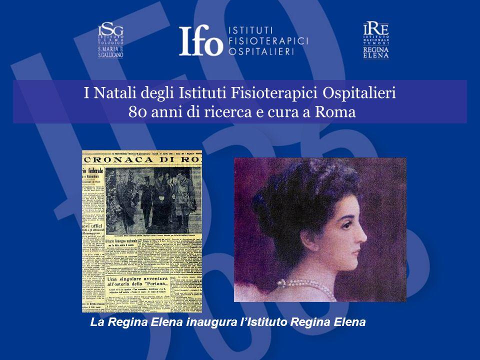 I Natali degli Istituti Fisioterapici Ospitalieri 80 anni di ricerca e cura a Roma La Regina Elena inaugura l'Istituto Regina Elena