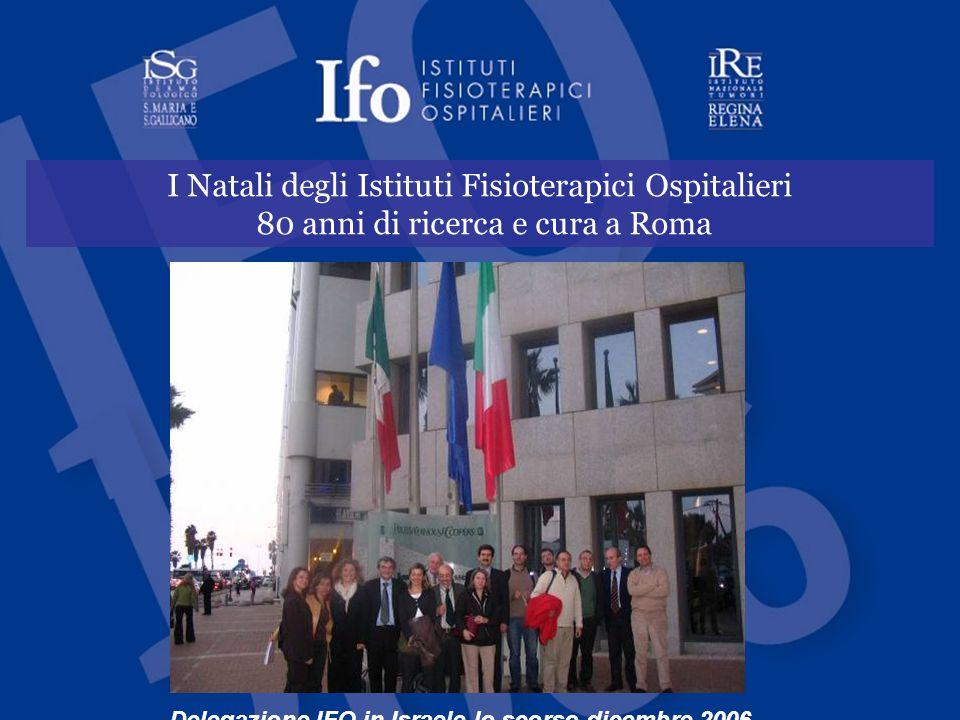 I Natali degli Istituti Fisioterapici Ospitalieri 80 anni di ricerca e cura a Roma Delegazione IFO in Israele lo scorso dicembre 2006