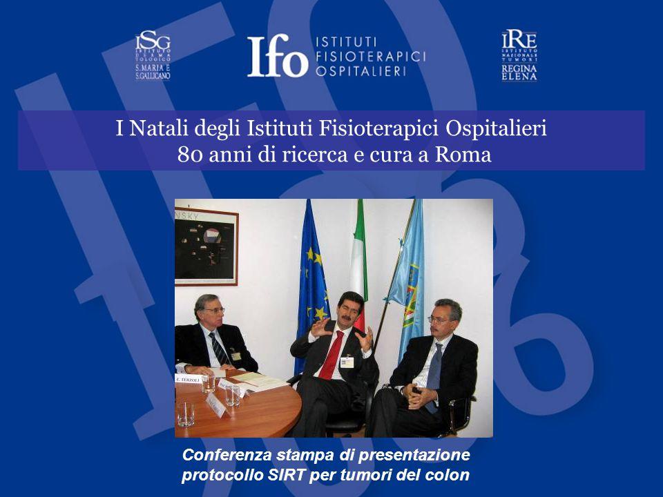 I Natali degli Istituti Fisioterapici Ospitalieri 80 anni di ricerca e cura a Roma Conferenza stampa di presentazione protocollo SIRT per tumori del colon