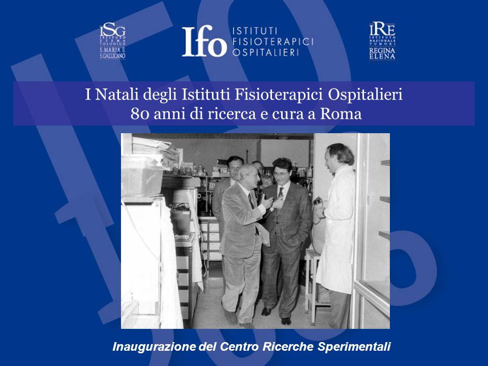 I Natali degli Istituti Fisioterapici Ospitalieri 80 anni di ricerca e cura a Roma Inaugurazione del Centro Ricerche Sperimentali
