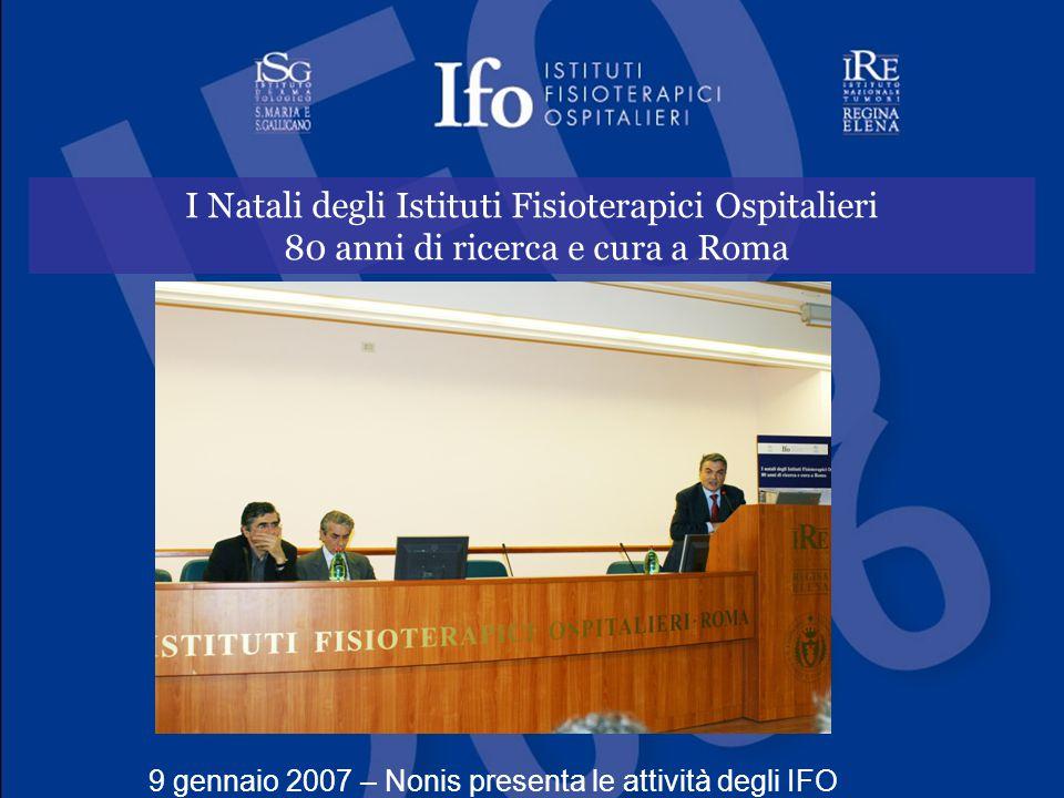 I Natali degli Istituti Fisioterapici Ospitalieri 80 anni di ricerca e cura a Roma 9 gennaio 2007 – Nonis presenta le attività degli IFO