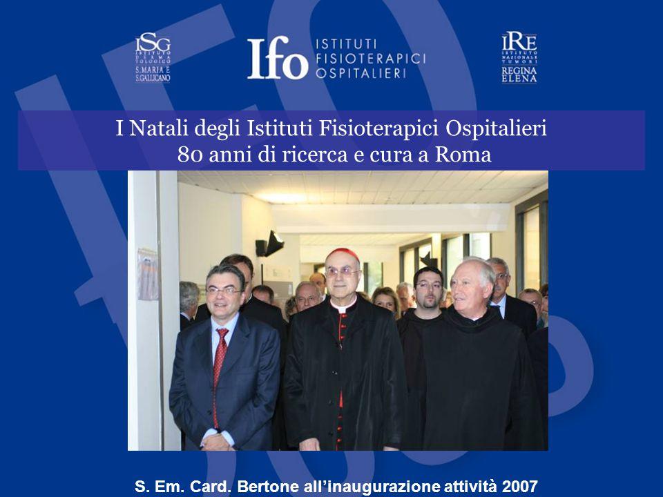 I Natali degli Istituti Fisioterapici Ospitalieri 80 anni di ricerca e cura a Roma S. Em. Card. Bertone all'inaugurazione attività 2007